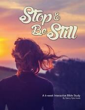 Be Still : Slow down. Seek God. Calm Your Body, Mind and Spirit by Nancy...