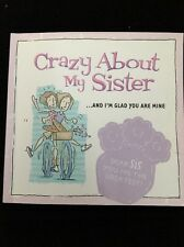 Crazy About My Sister...And I'm Glad You Are Mine  by Mark Gilroy 2003