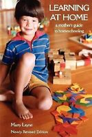 Newly Revised Edition Learning at Home: A Mother's Guide to Homeschooling: By...