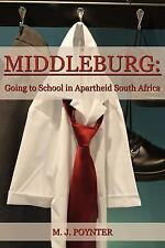 Middleburg : Going to School in Apartheid South Africa by Mark Poynter (2007,...