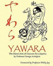 Yawara: The Hand Arts Of Danzan-Ryu Jujutsu: By Prof George Arrington
