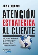 Atencion Estrategica al Cliente: Cómo gestionar la experiencia del cliente para