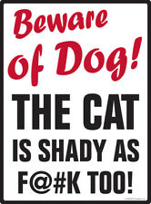 """Beware of Dog! The Cat is Shady as F@#K Too Aluminum Dog Sign - 9"""" x 12"""""""