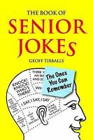 The Book of Senior Jokes: The Ones You Can Remember by Geoff Tibballs...