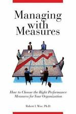 Managing with Measures: How to Choose the Right Performance Measures for Your Or