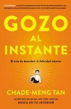 Gozo Al Instante : El Arte de Descubrir la Felicidad Interior by Chade-Meng...