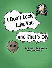 I Don't Look Like You and That's Ok by Dierdre Robinson (2011, Paperback)