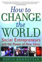 How to Change the World: Social Entrepreneurs and the Power of New Ideas by Davi