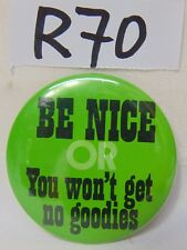 VINTAGE PIN PINBACK BUTTON 1970'S BE NICE OR YOU WON'T GET NO GOODIES-HALLOWEEN