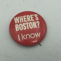 """Vintage Where's Boston? I Know 1-1/8"""" Pin Pinback Button  P5"""