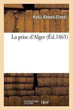 La Prise D'Alger by Hadji-Ahmed-Efendi (2016, Paperback)