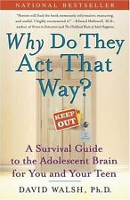 Why Do They Act That Way?: A Survival Guide to the Adolescent Brain for You and