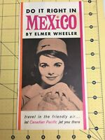 Do It Right In Mexico Elmer Wheeler 1st Edition 1956 Canadian Pacific Airways
