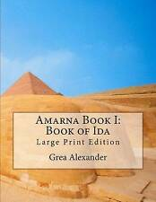 1: Amarna Book I: Book of Ida: Large Print Edition (Volume 1) by Grea Alexander