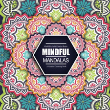 Mindful Mandalas: A Creative Colouring Book: Mindful & Creative Calm Colouring &