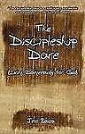 The Discipleship Dare: Living Dangerously for God