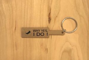 BDSM Why Yes, I Do Laser Engraved Wooden Paddle Key Chain - Multiple Wood Choice