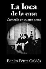 La Loca de la Casa by Benito Pérez Galdós (2015, Paperback)