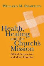 Health, Healing and the Church?s Mission: Biblical Perspectives and Moral Priori