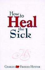 How to Heal the Sick by Charles Hunter and Frances Hunter (2003, Paperback)