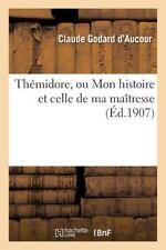Themidore, Ou Mon Histoire et Celle de Ma Maitresse by Godard D'Aucour-C...