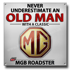 "NEVER UNDERESTIMATE AN OLD MAN WITH A CLASSIC MGB ROADSTER METAL SIGN.8"" X 8"""