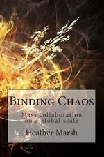 Binding Chaos : Mass Collaboration on a Global Scale by Heather Marsh (2013,...