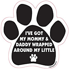 I've Got My Mommy and Daddy Wrapped Around My Little Paw - Dog Paw Funny Sign