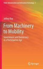 From Machinery to Mobility : Government and Democracy in a Participative Age...