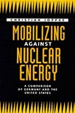 Mobilizing Against Nuclear Energy : A Comparison of Germany and the United...