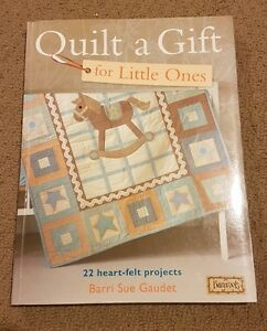 Quilt a Gift for Little Ones : 22 Heart-Felt Projects by Barri Sue Gaudet