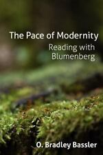 The Pace of Modernity : Reading with Blumenberg by O. Bradley Bassler (2012,...