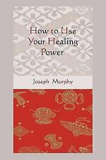 How to Use Your Healing Power by Joseph Murphy (2010, Paperback)