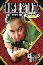 Animal Instincts : How I Became the Critter Keeper by Randy Miller (2015,...