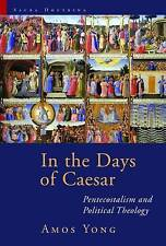 In the Days of Caesar: Pentecostalism and Political Theology (Sacra Doctrina: Ch