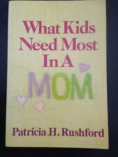 What Kids Need Most In A Mom Patricia H Rushford S/C Used Good Christian