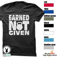 EARNED NOT GIVEN Tshirt Workout Gym BodyBuilding Fitness MMA Motivation tee c511