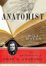 USED (VG) The Anatomist: A True Story of Gray's Anatomy by Bill B. Hayes