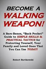 """Become A Walking Weapon!: A Bare-Bones, """"Back Pocket"""" Guide to Simple Skills and"""