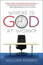 Where Is God at Work? : The Kingdom from Nine to Five by William Morris...