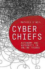 Cyberchiefs: Autonomy and Authority in Online Tribes,O'Neil, Mathieu,New Book mo