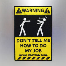 Warning: Don't Tell Me How To Do My Job Patch — Iron On Badge Embroidered Motif