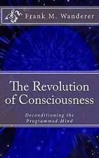 The Revolution of Consciousness: Deconditioning the Programmed Mind by Ervin...