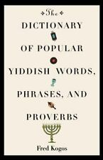 The Dictionary Of Popular Yiddish Words, Phrases And Proverbs