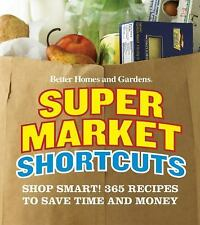 BETTER HOMES AND GARDENS SUPERMARKET SHORTCUTS 365 RECIPES TO SAVE TIME & MONEY