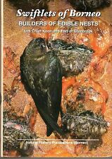 Swiftlets of Borneo : Builders of Edible Nests - Lim Chan Koon & Lord Cranbrook