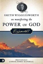 Smith Wigglesworth on Manifesting the Power of God, Paperback by Wigglesworth...