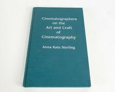 Cinematographers on the Art and Craft of Cinematography by Anna Kate Sterling