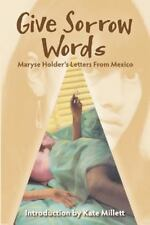 Give Sorrow Words : Maryse Holder's Letters from Mexico by Maryse Holder...