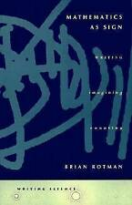 Mathematics as Sign: Writing, Imagining, Counting by Brian Rotman (Paperback, 2000)
